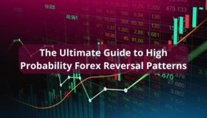 The Ultimate Guide to High Probability Forex Reversal Patterns